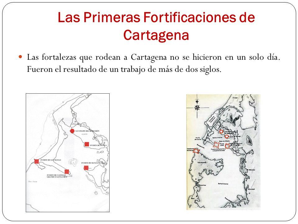 Las Primeras Fortificaciones de Cartagena Las fortalezas que rodean a Cartagena no se hicieron en un solo día. Fueron el resultado de un trabajo de má