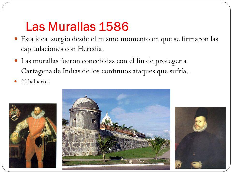 Las Murallas 1586 Esta idea surgió desde el mismo momento en que se firmaron las capitulaciones con Heredia. Las murallas fueron concebidas con el fin