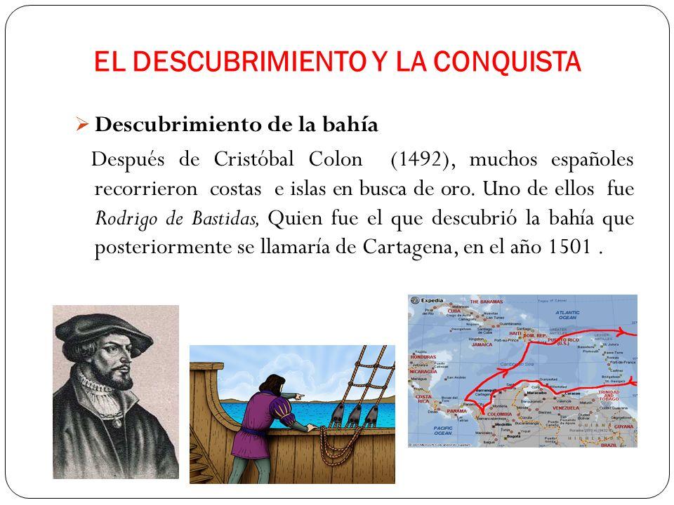 EL DESCUBRIMIENTO Y LA CONQUISTA Descubrimiento de la bahía Después de Cristóbal Colon (1492), muchos españoles recorrieron costas e islas en busca de