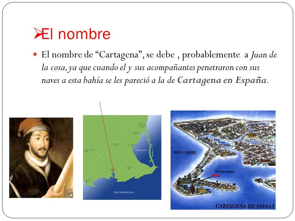 El nombre El nombre de Cartagena, se debe, probablemente a Juan de la cosa, ya que cuando el y sus acompañantes penetraron con sus naves a esta bahía