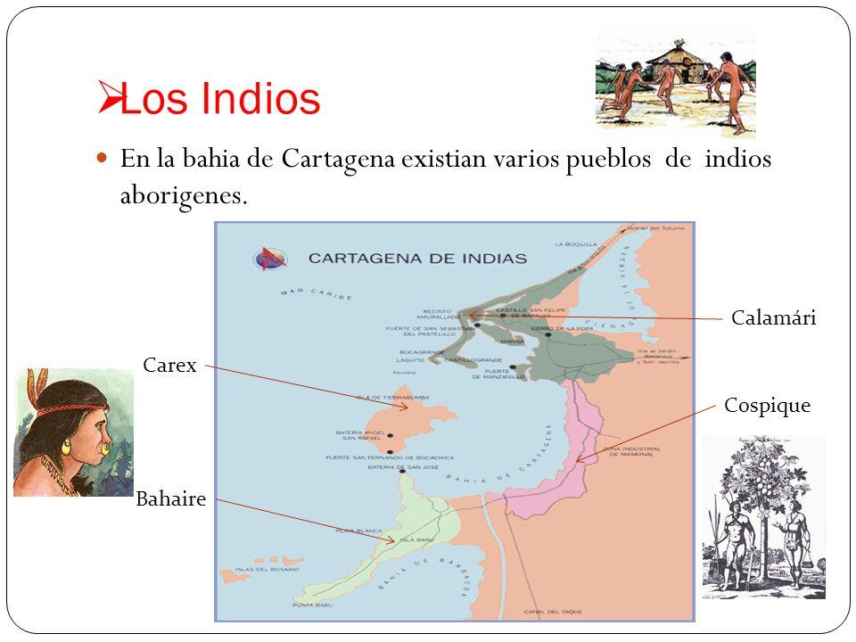Los Indios En la bahia de Cartagena existian varios pueblos de indios aborigenes. Carex Bahaire Cospique Calamári