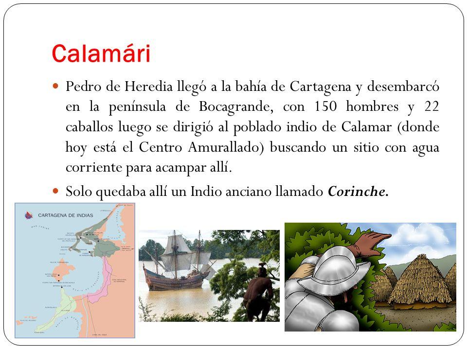 Calamári Pedro de Heredia llegó a la bahía de Cartagena y desembarcó en la península de Bocagrande, con 150 hombres y 22 caballos luego se dirigió al