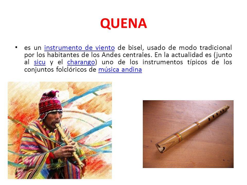 QUENA es un instrumento de viento de bisel, usado de modo tradicional por los habitantes de los Andes centrales. En la actualidad es (junto al sicu y