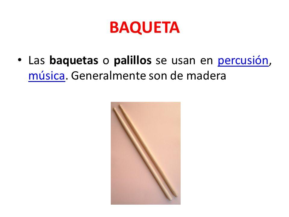 BAQUETA Las baquetas o palillos se usan en percusión, música. Generalmente son de maderapercusión música