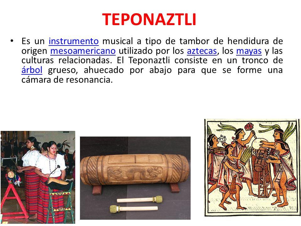 TEPONAZTLI Es un instrumento musical a tipo de tambor de hendidura de origen mesoamericano utilizado por los aztecas, los mayas y las culturas relacio