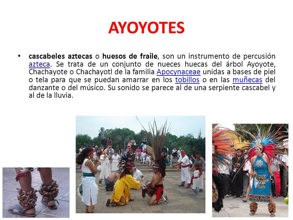 AYOYOTES cascabeles aztecas o huesos de fraile, son un instrumento de percusión azteca. Se trata de un conjunto de nueces huecas del árbol Ayoyote, Ch