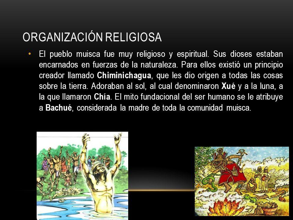 ORGANIZACIÓN RELIGIOSA El pueblo muisca fue muy religioso y espiritual.