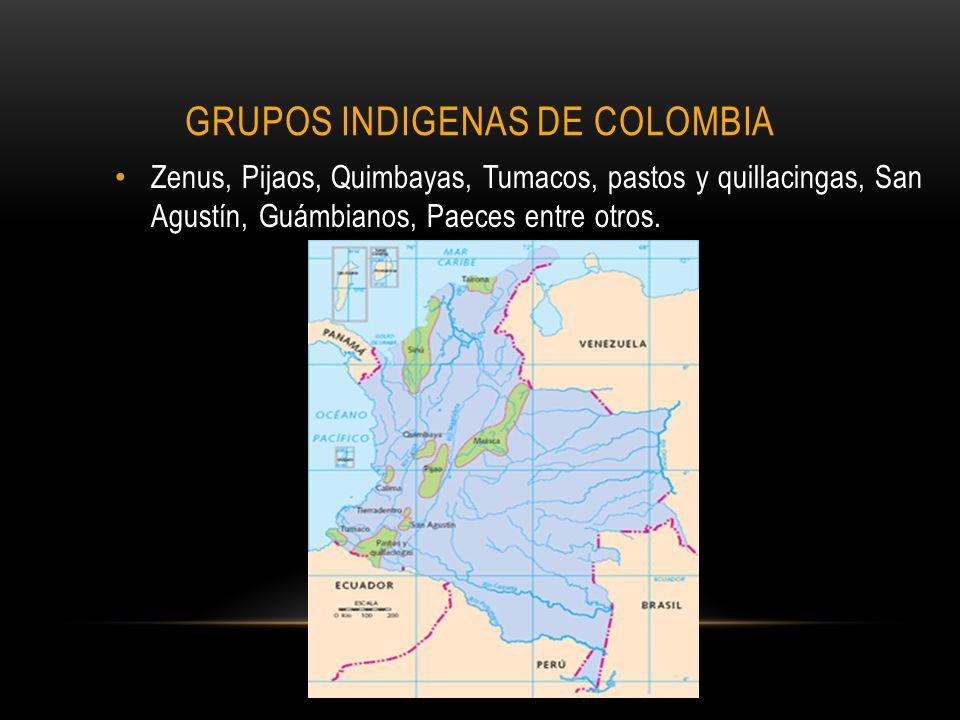 GRUPOS INDIGENAS DE COLOMBIA Zenus, Pijaos, Quimbayas, Tumacos, pastos y quillacingas, San Agustín, Guámbianos, Paeces entre otros.