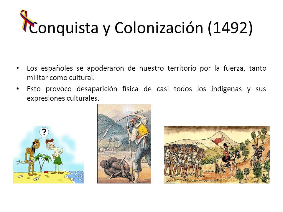 Conquista y Colonización (1492) Los españoles se apoderaron de nuestro territorio por la fuerza, tanto militar como cultural. Esto provoco desaparició