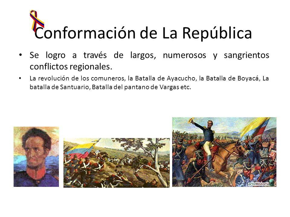 Conformación de La República Se logro a través de largos, numerosos y sangrientos conflictos regionales. La revolución de los comuneros, la Batalla de
