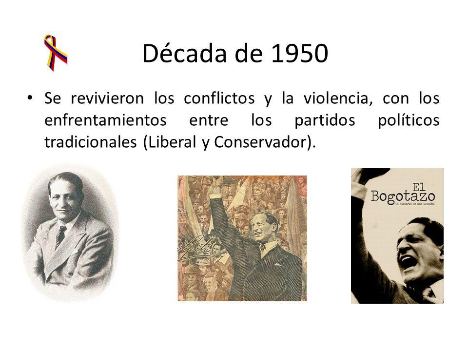 Década de 1950 Se revivieron los conflictos y la violencia, con los enfrentamientos entre los partidos políticos tradicionales (Liberal y Conservador)