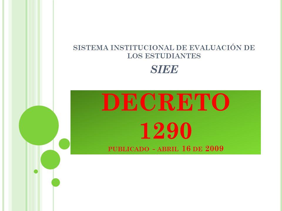 DECRETO 1290 Este decreto le da autonomía a los colegios para implementar el sistema de evaluación de los estudiantes de acuerdo a su P.E.I.