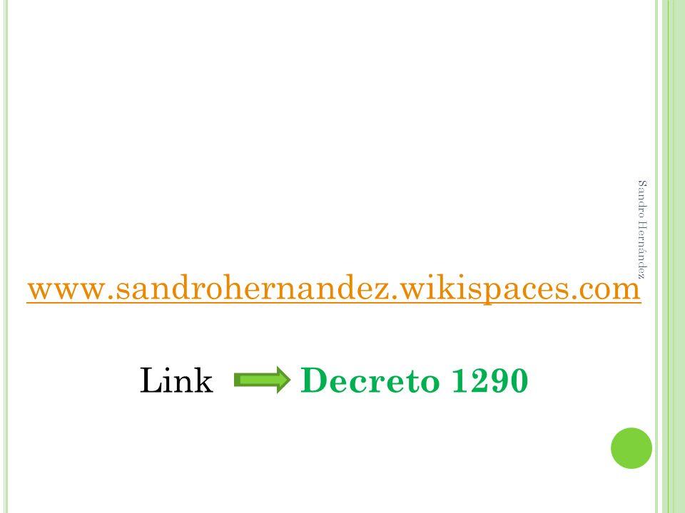 www.sandrohernandez.wikispaces.com Link Decreto 1290 Sandro Hernández