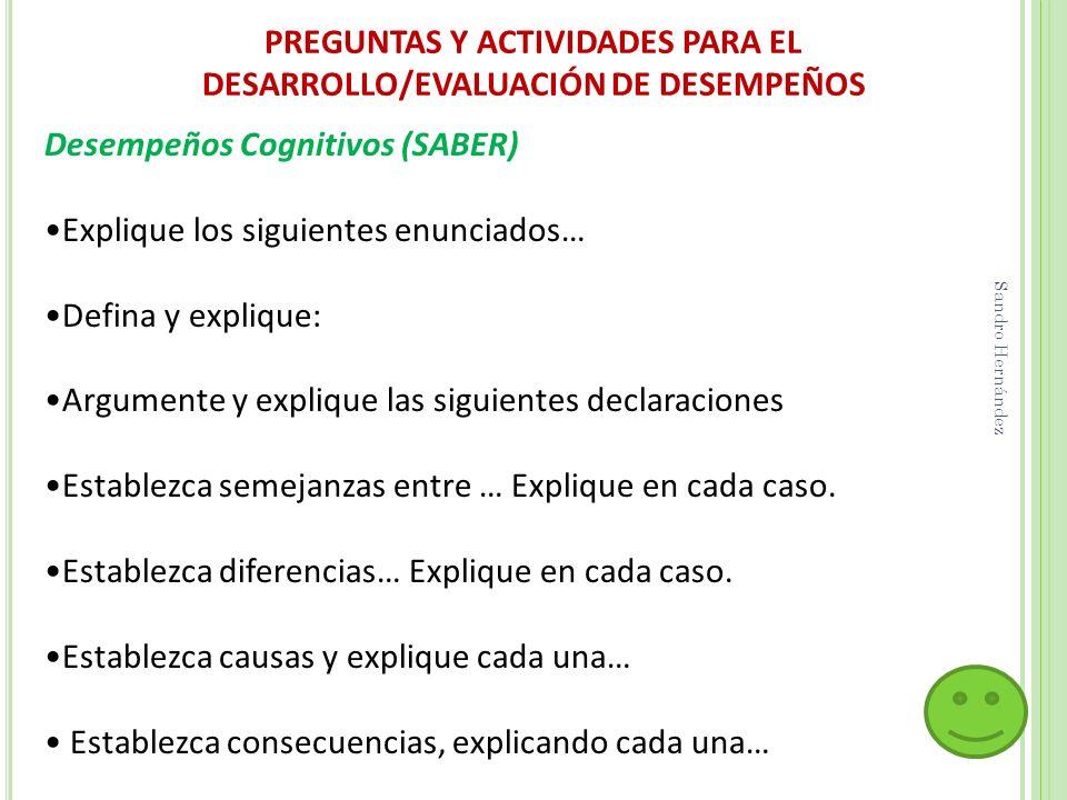 PREGUNTAS Y ACTIVIDADES PARA EL DESARROLLO/EVALUACIÓN DE DESEMPEÑOS Desempeños Cognitivos (SABER) Explique los siguientes enunciados… Defina y expliqu