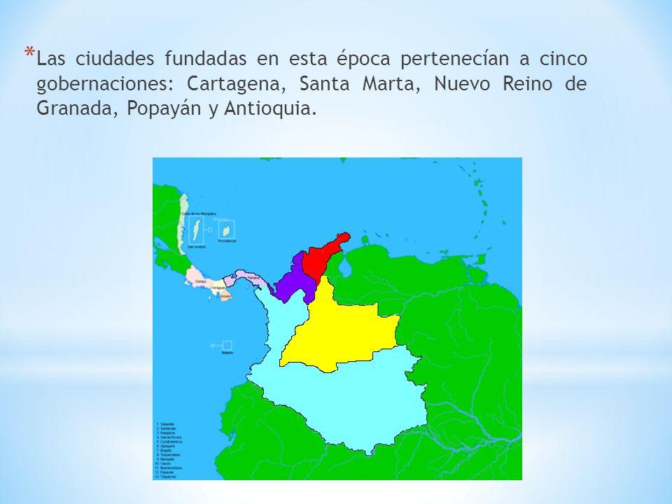 * Las ciudades fundadas en esta época pertenecían a cinco gobernaciones: Cartagena, Santa Marta, Nuevo Reino de Granada, Popayán y Antioquia.