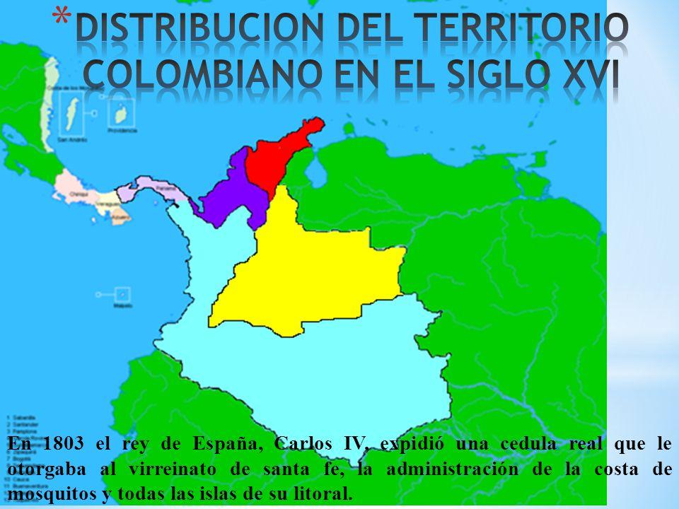 En 1803 el rey de España, Carlos IV, expidió una cedula real que le otorgaba al virreinato de santa fe, la administración de la costa de mosquitos y t