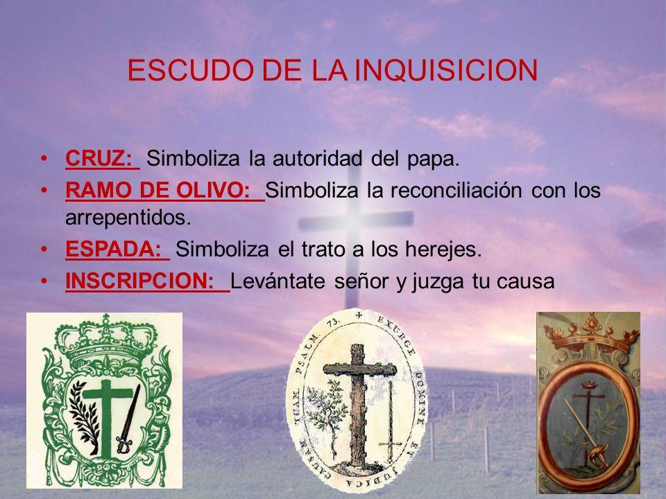ESCUDO DE LA INQUISICION CRUZ: Simboliza la autoridad del papa. RAMO DE OLIVO: Simboliza la reconciliación con los arrepentidos. ESPADA: Simboliza el