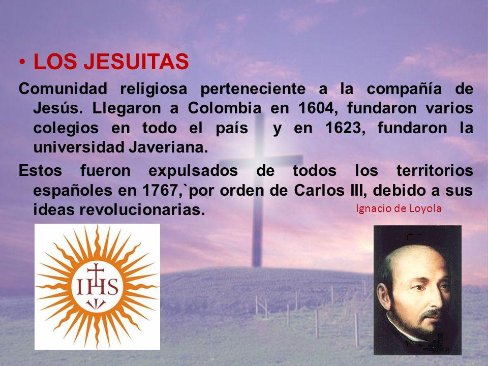 LOS JESUITAS Comunidad religiosa perteneciente a la compañía de Jesús. Llegaron a Colombia en 1604, fundaron varios colegios en todo el país y en 1623