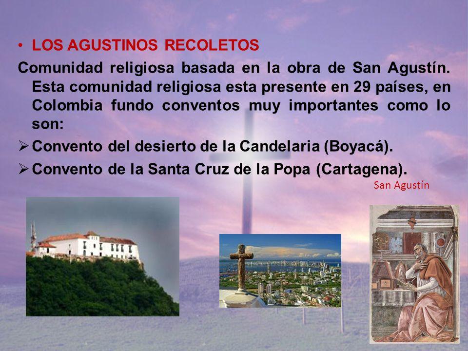 LOS AGUSTINOS RECOLETOS Comunidad religiosa basada en la obra de San Agustín. Esta comunidad religiosa esta presente en 29 países, en Colombia fundo c