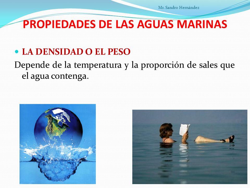 PROPIEDADES DE LAS AGUAS MARINAS LA DENSIDAD O EL PESO Depende de la temperatura y la proporción de sales que el agua contenga.
