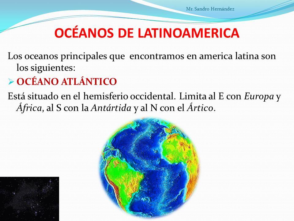 OCÉANOS DE LATINOAMERICA Los oceanos principales que encontramos en america latina son los siguientes: OCÉANO ATLÁNTICO Está situado en el hemisferio occidental.