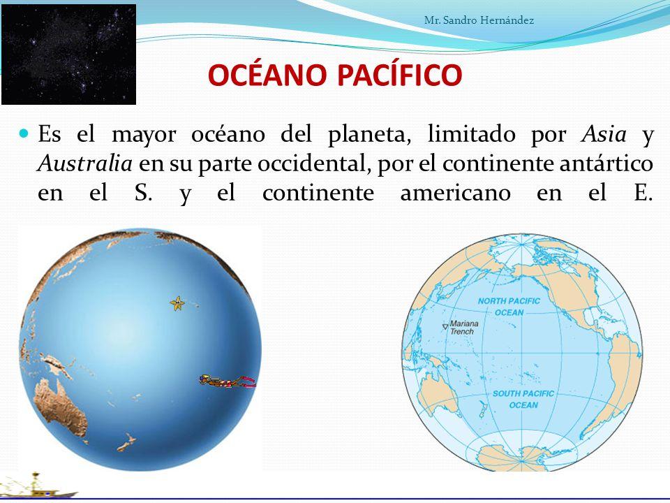 OCÉANO PACÍFICO Es el mayor océano del planeta, limitado por Asia y Australia en su parte occidental, por el continente antártico en el S.