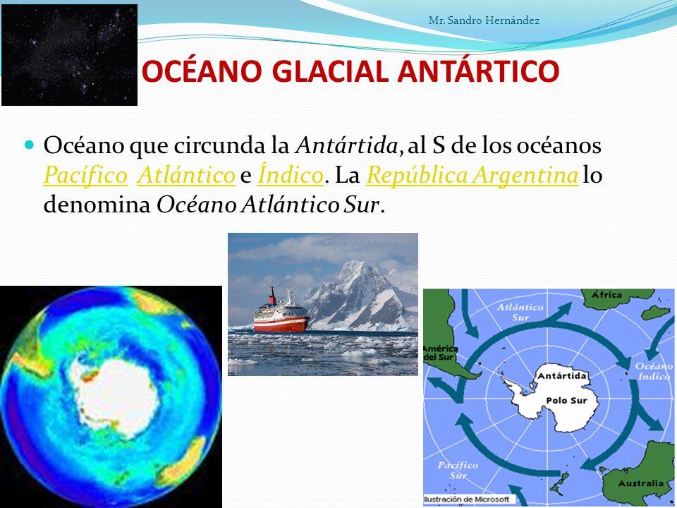 OCÉANO GLACIAL ANTÁRTICO Océano que circunda la Antártida, al S de los océanos Pacífico, Atlántico e Índico.