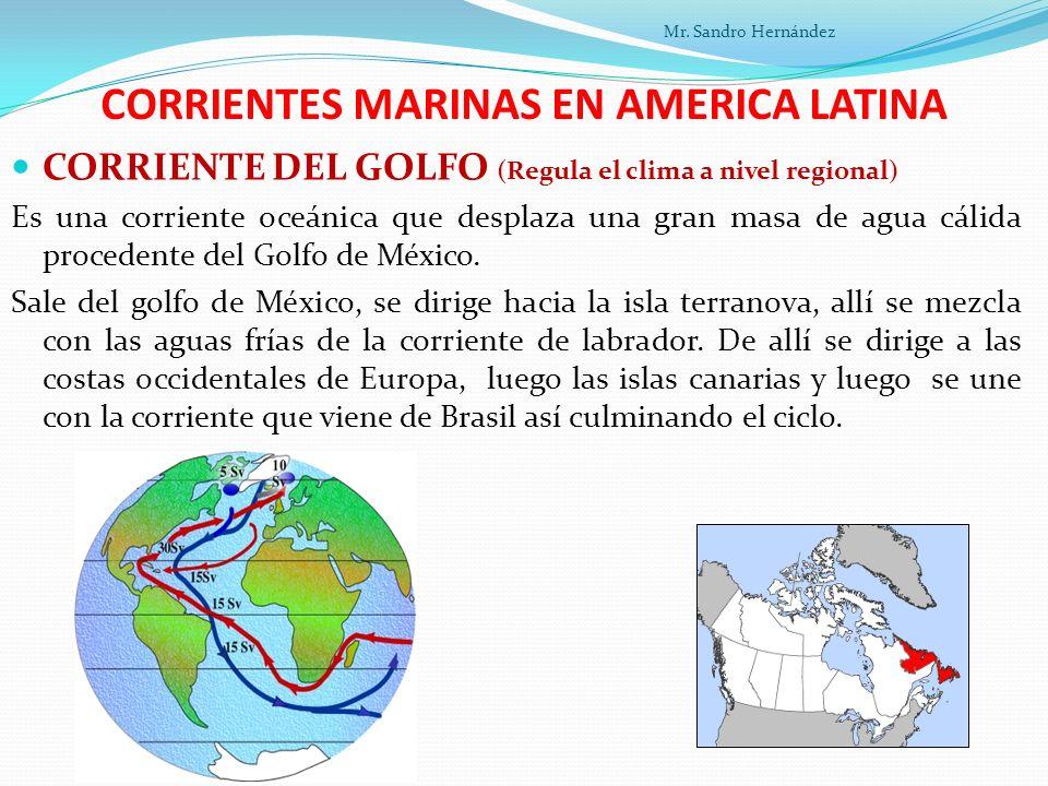 CORRIENTES MARINAS EN AMERICA LATINA CORRIENTE DEL GOLFO (Regula el clima a nivel regional) Es una corriente oceánica que desplaza una gran masa de agua cálida procedente del Golfo de México.