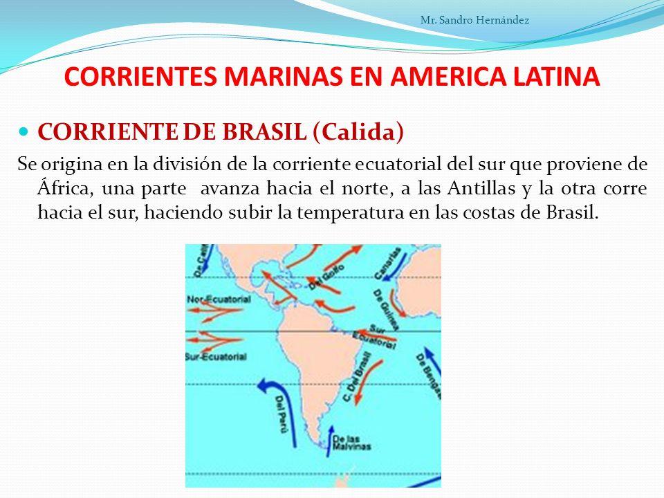 CORRIENTES MARINAS EN AMERICA LATINA CORRIENTE DE BRASIL (Calida) Se origina en la división de la corriente ecuatorial del sur que proviene de África, una parte avanza hacia el norte, a las Antillas y la otra corre hacia el sur, haciendo subir la temperatura en las costas de Brasil.