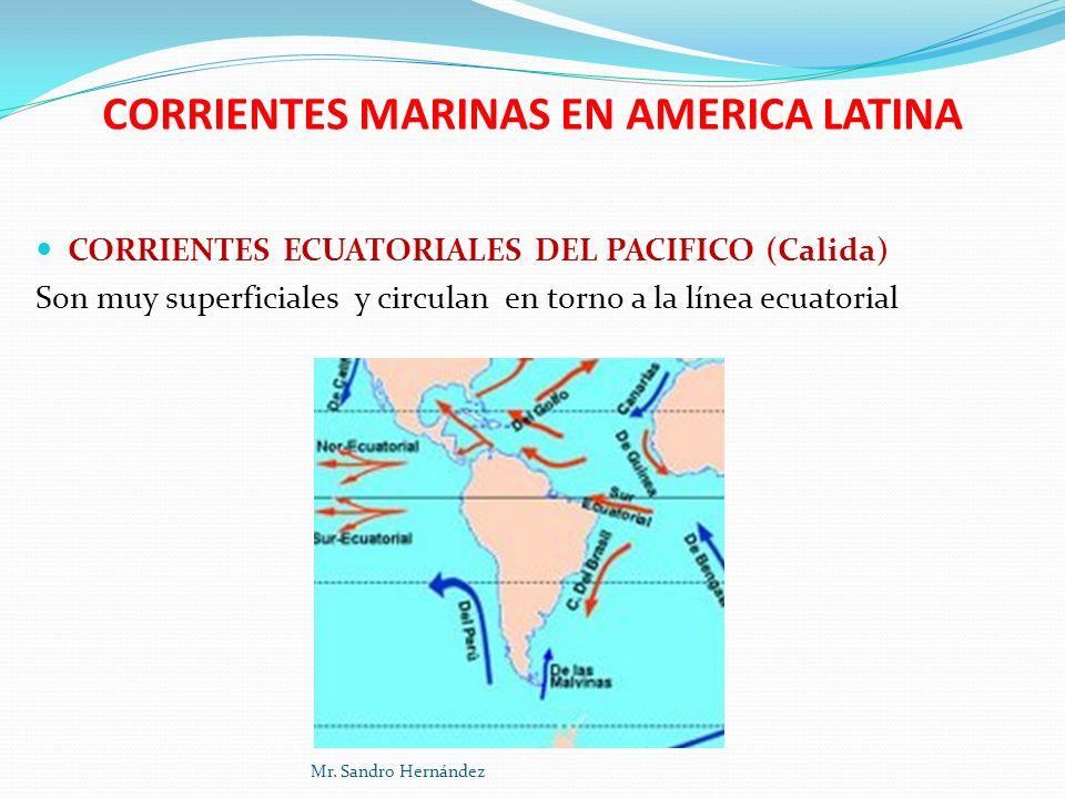 CORRIENTES MARINAS EN AMERICA LATINA CORRIENTES ECUATORIALES DEL PACIFICO (Calida) Son muy superficiales y circulan en torno a la línea ecuatorial Mr.