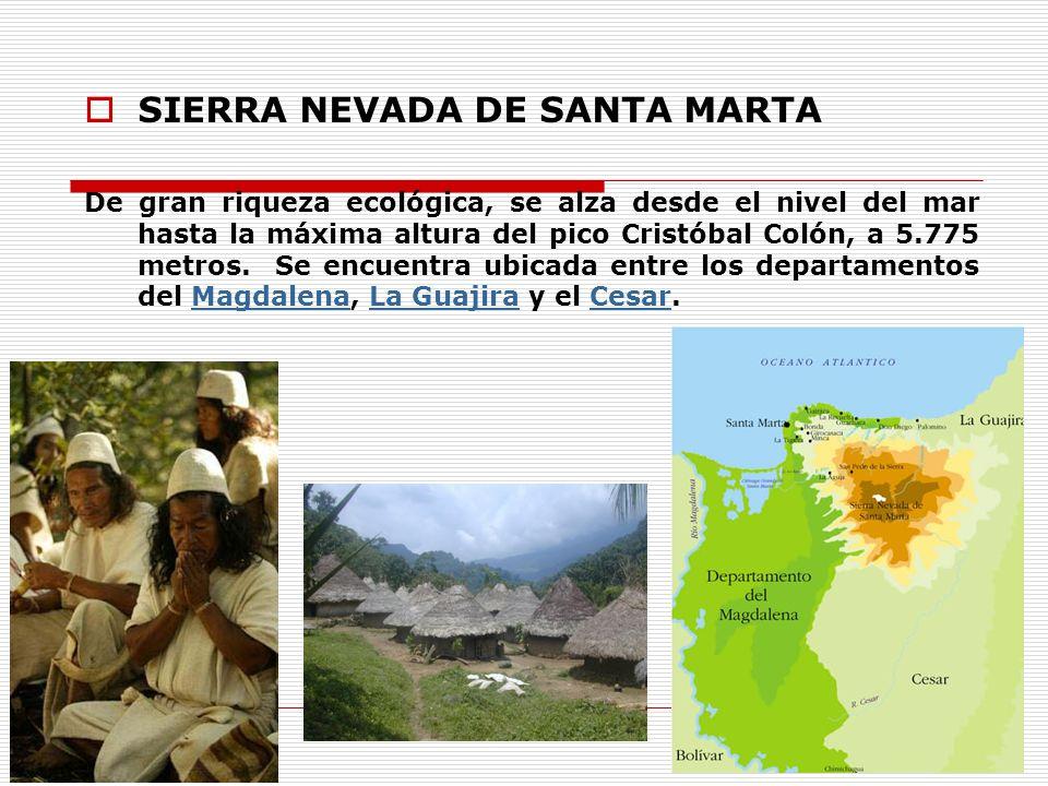 SIERRA NEVADA DE SANTA MARTA De gran riqueza ecológica, se alza desde el nivel del mar hasta la máxima altura del pico Cristóbal Colón, a 5.775 metros