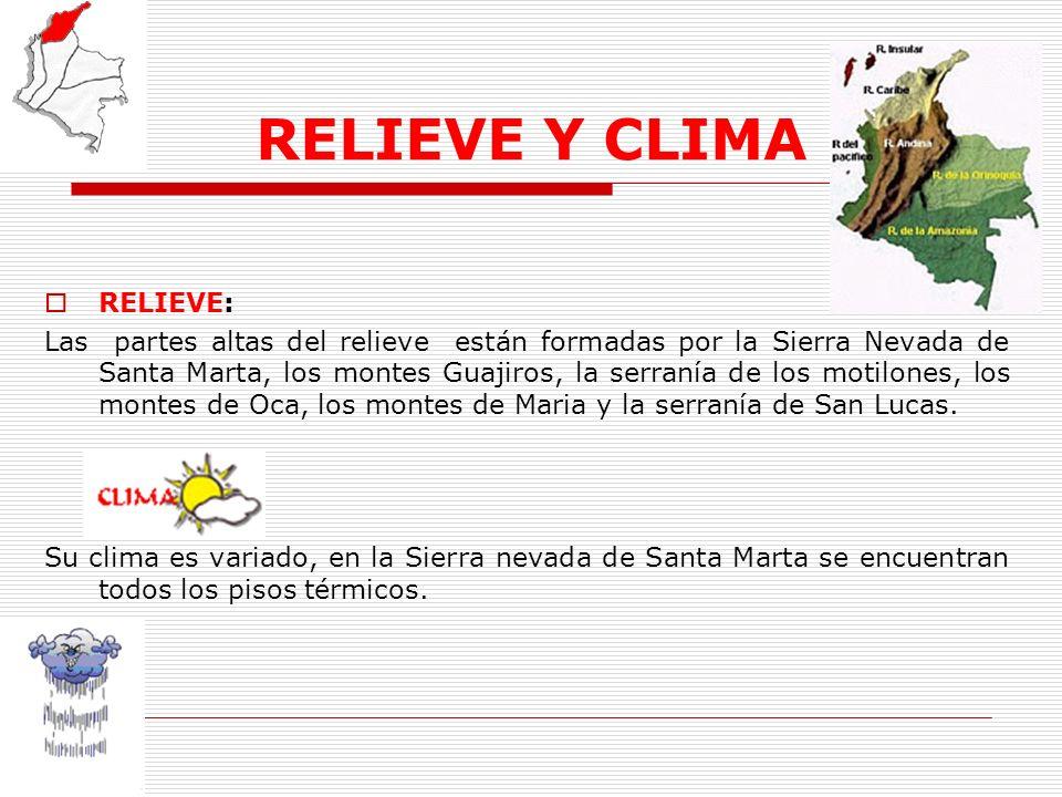 RELIEVE Y CLIMA RELIEVE: Las partes altas del relieve están formadas por la Sierra Nevada de Santa Marta, los montes Guajiros, la serranía de los moti