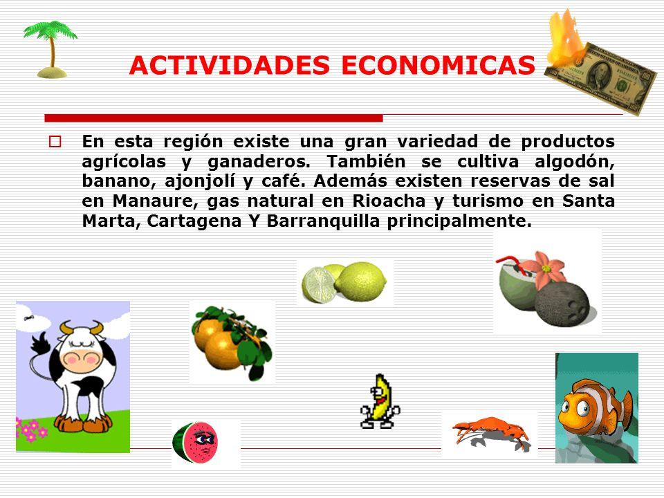 ACTIVIDADES ECONOMICAS En esta región existe una gran variedad de productos agrícolas y ganaderos. También se cultiva algodón, banano, ajonjolí y café