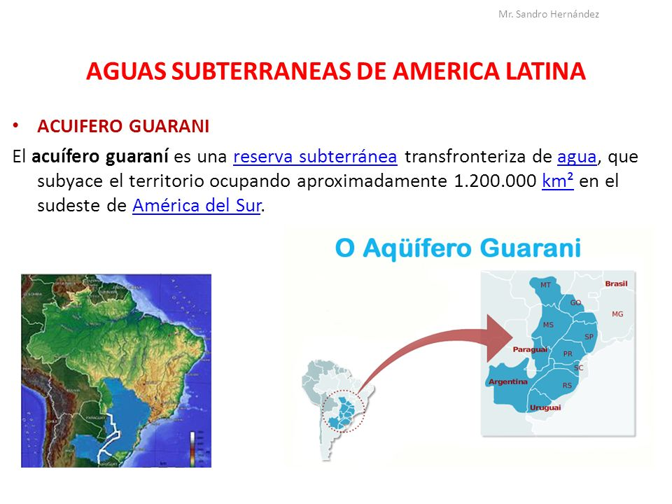 AGUAS SUBTERRANEAS DE AMERICA LATINA ACUIFERO GUARANI El acuífero guaraní es una reserva subterránea transfronteriza de agua, que subyace el territori