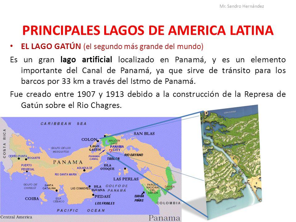 PRINCIPALES LAGOS DE AMERICA LATINA EL LAGO GATÚN (el segundo más grande del mundo) Es un gran lago artificial localizado en Panamá, y es un elemento