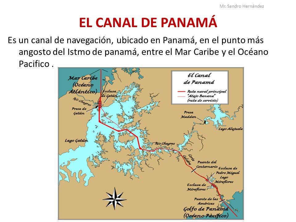 EL CANAL DE PANAMÁ Es un canal de navegación, ubicado en Panamá, en el punto más angosto del Istmo de panamá, entre el Mar Caribe y el Océano Pacifico