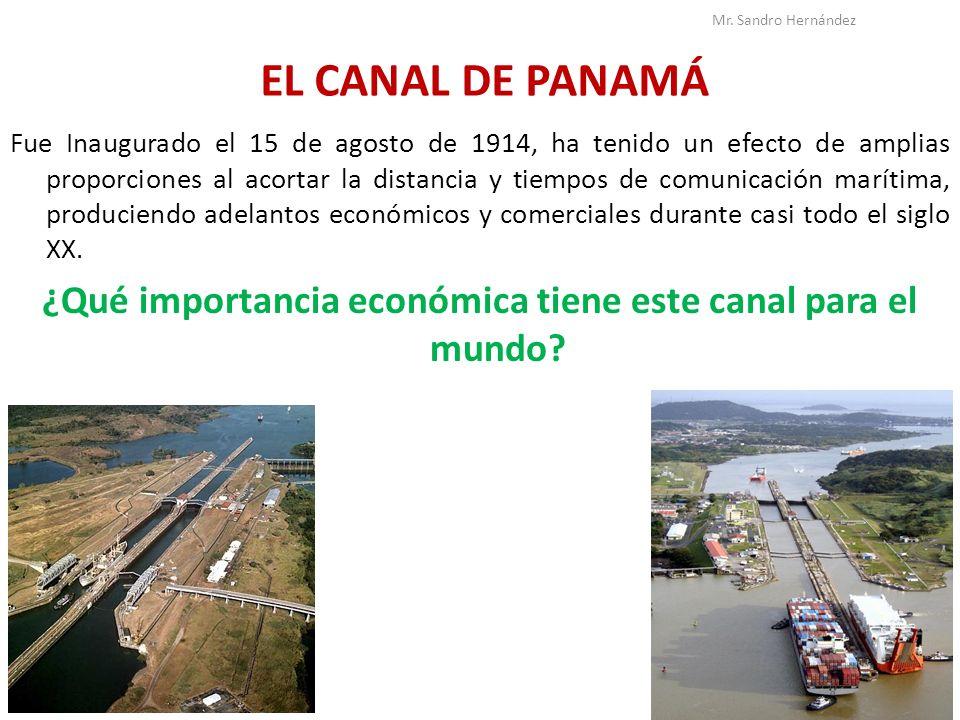 EL CANAL DE PANAMÁ Fue Inaugurado el 15 de agosto de 1914, ha tenido un efecto de amplias proporciones al acortar la distancia y tiempos de comunicaci