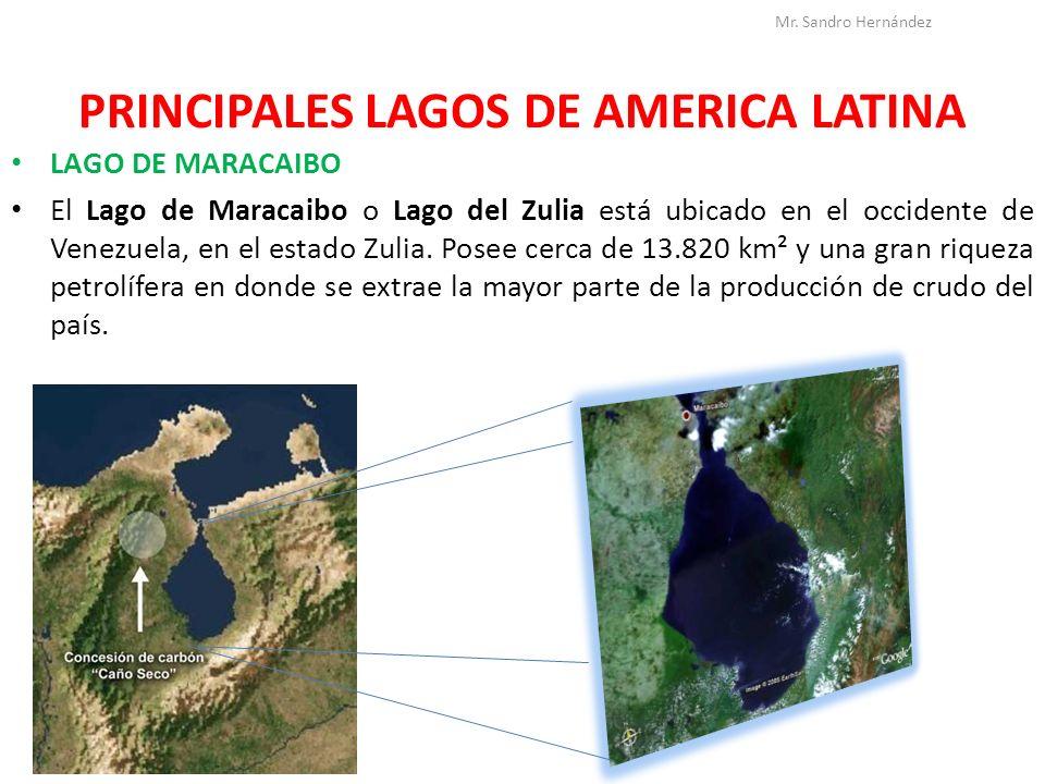 PRINCIPALES LAGOS DE AMERICA LATINA LAGO DE MARACAIBO El Lago de Maracaibo o Lago del Zulia está ubicado en el occidente de Venezuela, en el estado Zu