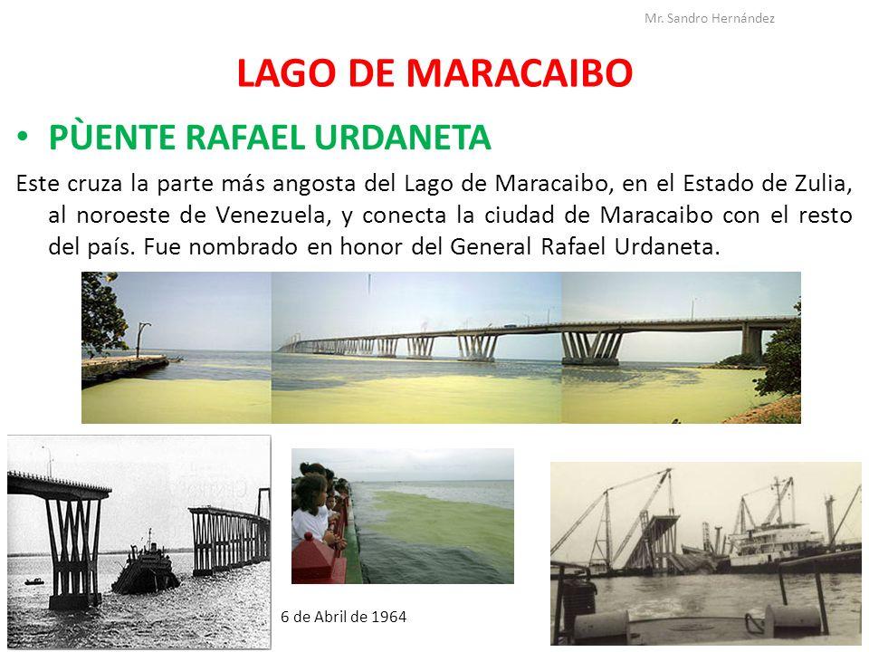 LAGO DE MARACAIBO PÙENTE RAFAEL URDANETA Este cruza la parte más angosta del Lago de Maracaibo, en el Estado de Zulia, al noroeste de Venezuela, y con