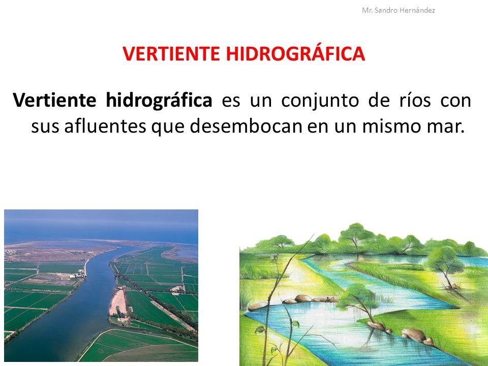 VERTIENTE HIDROGRÁFICA Vertiente hidrográfica es un conjunto de ríos con sus afluentes que desembocan en un mismo mar. Mr. Sandro Hernández