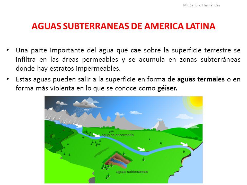 AGUAS SUBTERRANEAS DE AMERICA LATINA Una parte importante del agua que cae sobre la superficie terrestre se infiltra en las áreas permeables y se acum