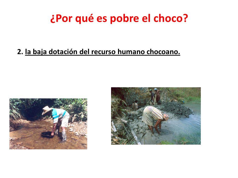 ¿Por qué es pobre el choco? 2. la baja dotación del recurso humano chocoano.