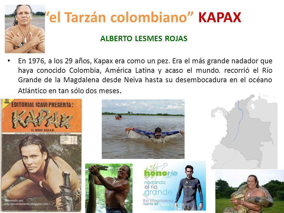 el Tarzán colombiano KAPAX ALBERTO LESMES ROJAS En 1976, a los 29 años, Kapax era como un pez. Era el más grande nadador que haya conocido Colombia, A