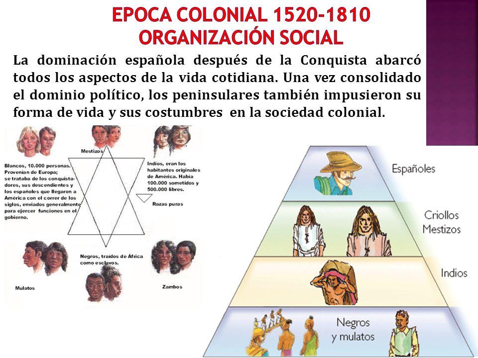 La dominación española después de la Conquista abarcó todos los aspectos de la vida cotidiana. Una vez consolidado el dominio político, los peninsular