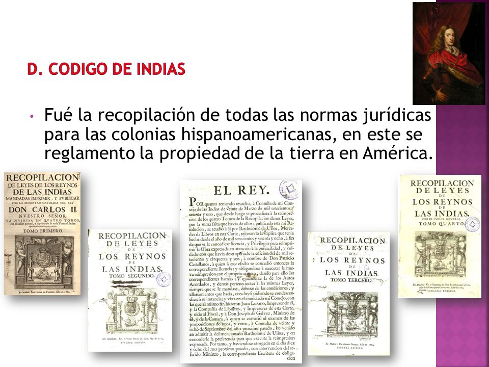 Fué la recopilación de todas las normas jurídicas para las colonias hispanoamericanas, en este se reglamento la propiedad de la tierra en América.