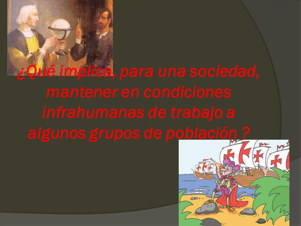 ¿Qué implica, para una sociedad, mantener en condiciones infrahumanas de trabajo a algunos grupos de población ?