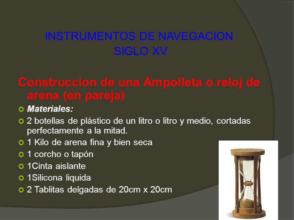 INSTRUMENTOS DE NAVEGACION SIGLO XV Construccion de una Ampolleta o reloj de arena (en pareja) Materiales: 2 botellas de plástico de un litro o litro