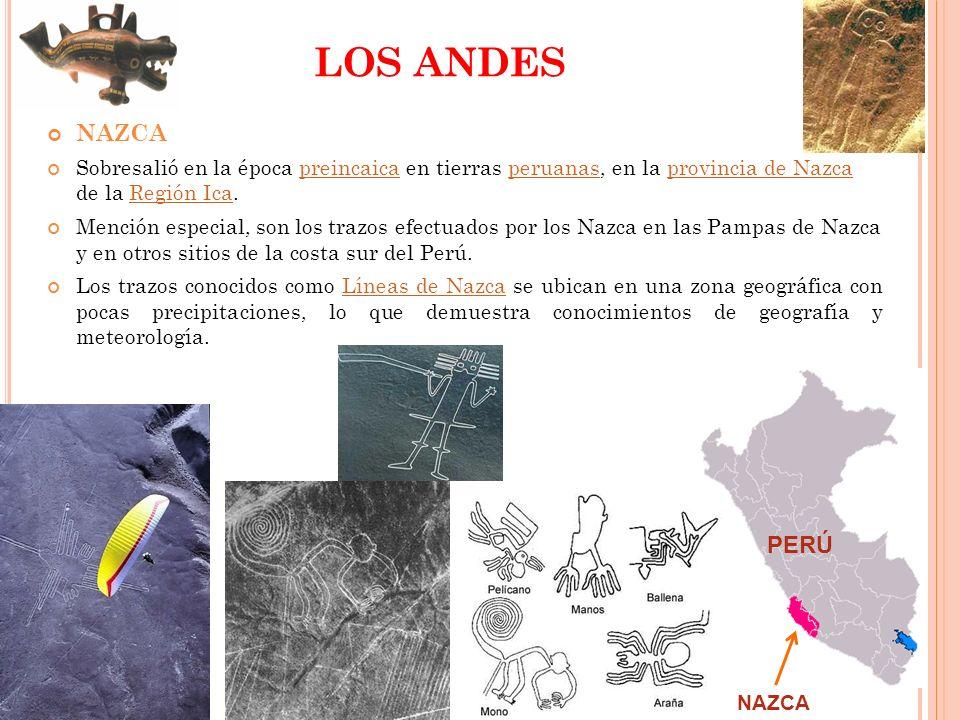 LOS ANDES NAZCA Sobresalió en la época preincaica en tierras peruanas, en la provincia de Nazca de la Región Ica.preincaicaperuanasprovincia de NazcaR
