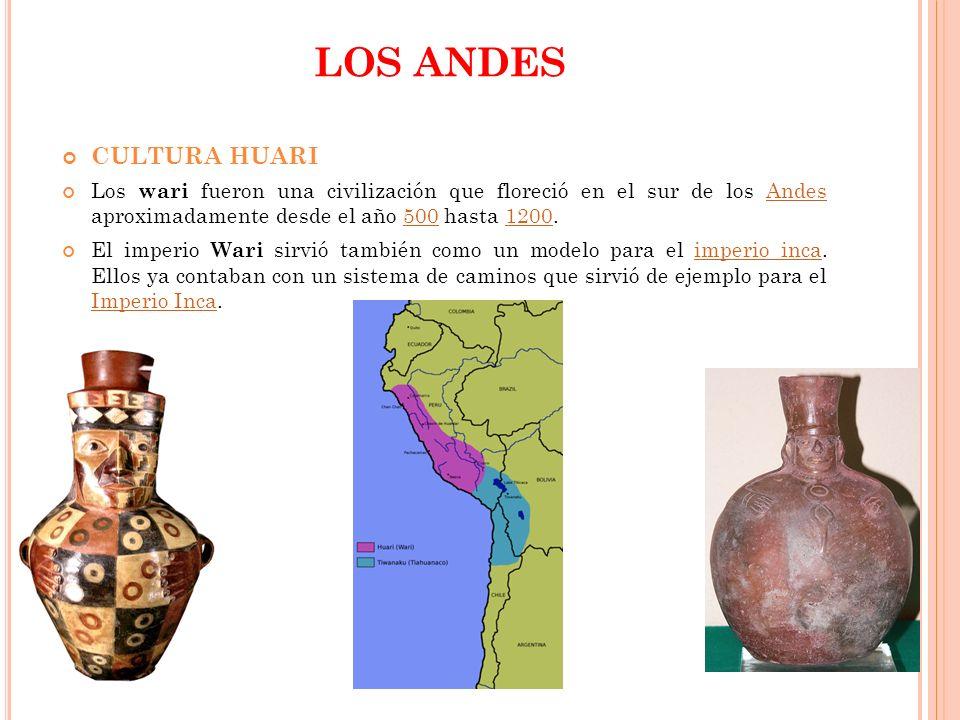 LOS ANDES CULTURA HUARI Los wari fueron una civilización que floreció en el sur de los Andes aproximadamente desde el año 500 hasta 1200.Andes5001200