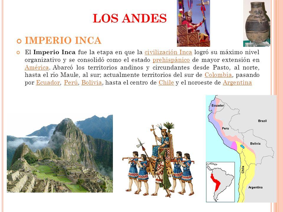 LOS ANDES IMPERIO INCA El Imperio Inca fue la etapa en que la civilización Inca logró su máximo nivel organizativo y se consolidó como el estado prehi